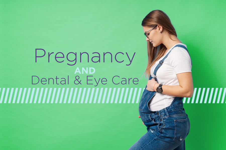 Pregnancy and Dental and Eye Care